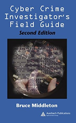 Cyber Crime Investigator's Field Guide, Second Edition