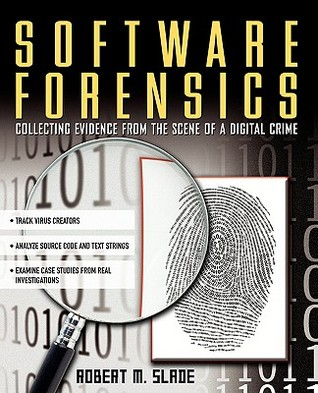Software Forensics : Collecting Evidence from the Scene of a Digital Crime